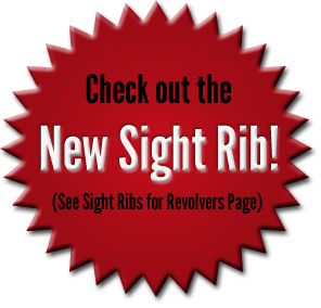 New Sight Rib! (See Sight Ribs for Revolvers Page)